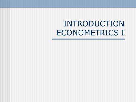 "INTRODUCTION ECONOMETRICS I. MAXIMA ""Without data you are just one more person with an opinion"" (Anonymous) Even the most beautiful theory is just aesthetics."