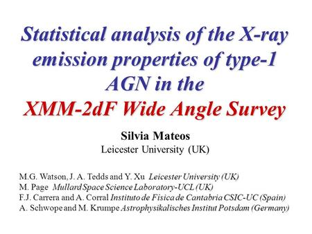 Statistical analysis of the X-ray emission properties of type-1 AGN in the XMM-2dF Wide Angle Survey Silvia Mateos Leicester University (UK) Leicester.