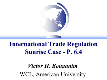International Trade Regulation Sunrise Case - P. 6.4 Victor H. Bouganim WCL, American University.