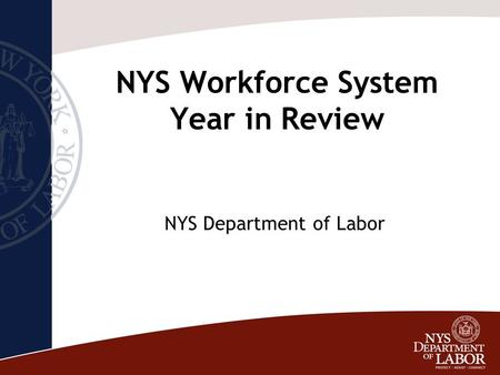NYS Workforce System Year in Review NYS Department of Labor.