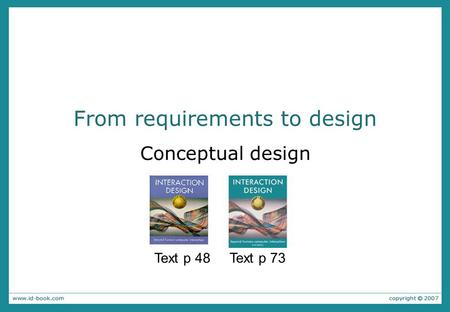 From requirements to design Conceptual design Text p 48 Text p 73.