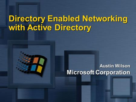 Austin Wilson Microsoft Corporation <strong>Directory</strong> Enabled Networking with <strong>Active</strong> <strong>Directory</strong>.
