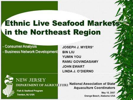 Ethnic Live Seafood Markets in the Northeast Region May 15, 2007 Orange Beach, Alabama USA JOSEPH J. MYERS* BIN LIU YUMIN YOU RAMU GOVINDASAMY JOHN EWART.