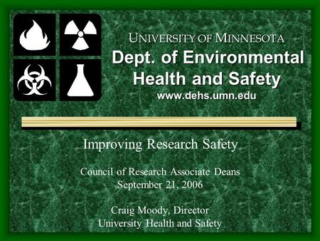 U NIVERSITY OF M INNESOTA Dept. of Environmental Health and Safety www.dehs.umn.edu Improving Research Safety Council of Research Associate Deans September.