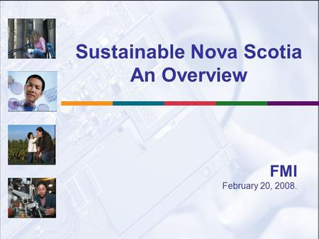 Sustainable Nova Scotia An Overview FMI February 20, 2008.