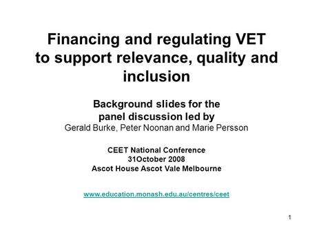 1 Financing and regulating VET to support relevance, quality and inclusion Background slides for the panel discussion led by Gerald Burke, Peter Noonan.