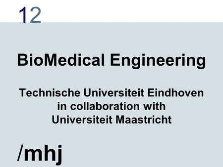 1212 /mhj BioMedical Engineering Technische Universiteit Eindhoven in collaboration with Universiteit Maastricht.