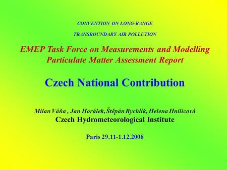 CONVENTION ON LONG-RANGE TRANSBOUNDARY AIR POLLUTION EMEP Task Force on Measurements and Modelling Particulate Matter Assessment Report Czech National.
