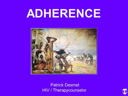 ADHERENCE Patrick Desmet HIV / Therapycounselor.