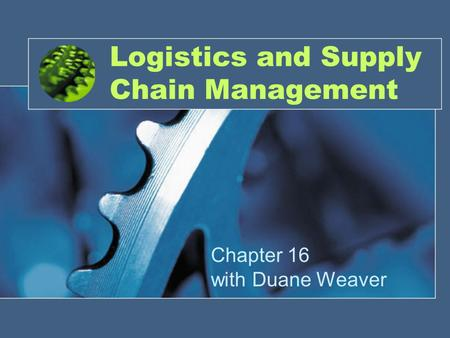 Logistics and Supply Chain Management Chapter 16 with Duane Weaver.