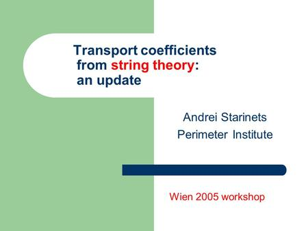 Transport coefficients from string theory: an update Andrei Starinets Perimeter Institute Wien 2005 workshop.