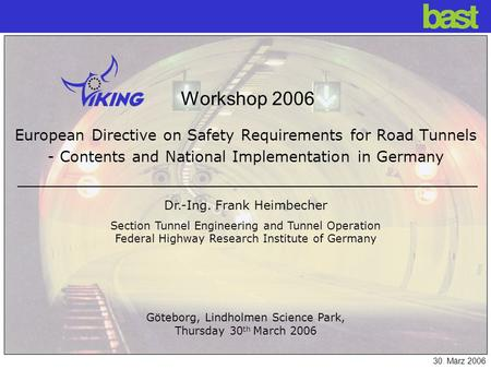 Bundesanstalt für Straßenwesen 30. März 2006 European Directive on Safety Requirements for Road Tunnels - Contents and National Implementation in Germany.