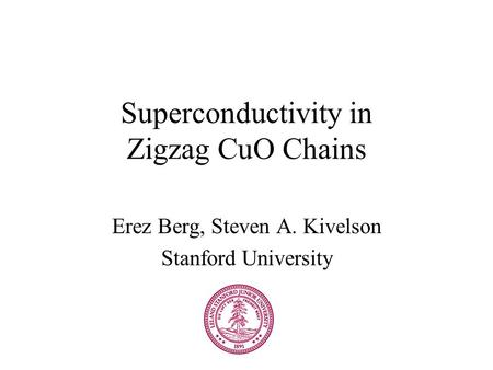 Superconductivity in Zigzag CuO Chains Erez Berg, Steven A. Kivelson Stanford University.