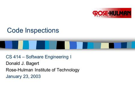 Code Inspections CS 414 – Software Engineering I Donald J. Bagert Rose-Hulman Institute of Technology January 23, 2003.
