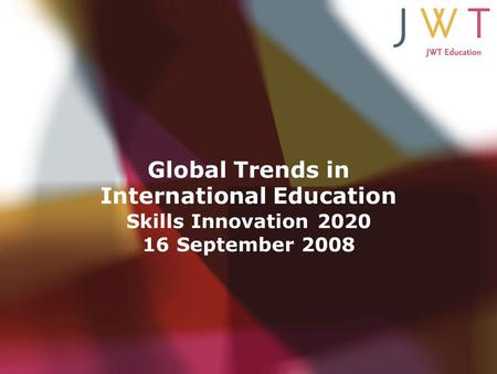 Global Trends in International Education Skills Innovation 2020 16 September 2008.