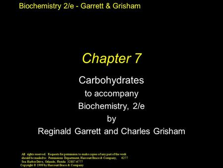 Biochemistry 2/e - Garrett & Grisham Copyright © 1999 by Harcourt Brace & Company Chapter 7 Carbohydrates to accompany Biochemistry, 2/e by Reginald Garrett.