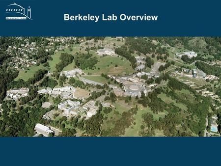 Berkeley Lab Overview. 2 Founded in 1931 on Berkeley Campus Moved to Current Site in 1940.