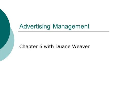 Advertising Management Chapter 6 with Duane Weaver.