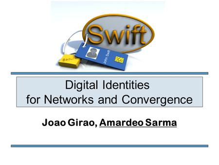 Digital Identities for Networks and Convergence Joao Girao, Amardeo Sarma.