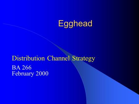 Egghead Distribution Channel Strategy BA 266 February 2000.