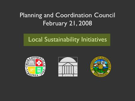 Planning and Coordination Council February 21, 2008 Local Sustainability Initiatives.