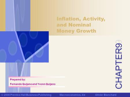 CHAPTER 9 © 2006 Prentice Hall Business Publishing Macroeconomics, 4/e Olivier Blanchard Inflation, Activity, and Nominal Money Growth Prepared by: Fernando.