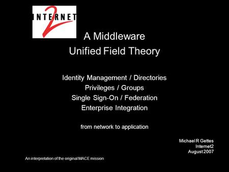 A Middleware Unified Field Theory Identity Management / Directories Privileges / Groups Single Sign-On / Federation Enterprise Integration from network.