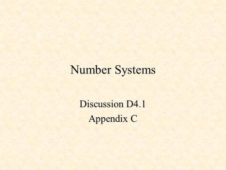 Number Systems Discussion D4.1 Appendix C. Number Systems Counting in Binary Positional Notation Hexadecimal Numbers Negative Numbers.