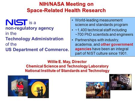 Is a non-regulatory agency in the Technology Administration of the US Department of Commerce. NIH/NASA Meeting on Space-Related Health Research Mission.