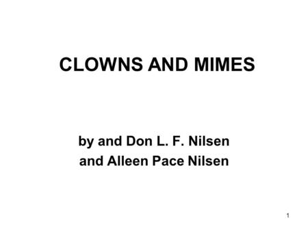 1 CLOWNS AND MIMES by and Don L. F. Nilsen and Alleen Pace Nilsen.