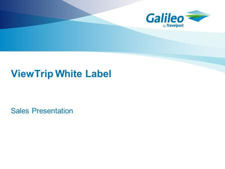 ViewTrip White Label Sales Presentation. What is ViewTrip White Label? >ViewTrip White Label is a version of our web based ViewTrip product that enables.