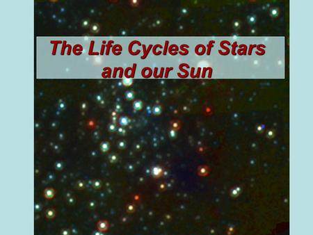 The Life Cycles of Stars and our Sun. Your Questions 1.Have you ever heard of the sun song by the group They Might be Giants?