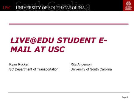 Page 1 STUDENT E- MAIL AT USC Rita Anderson, University of South Carolina Ryan Rucker, SC Department of Transportation.