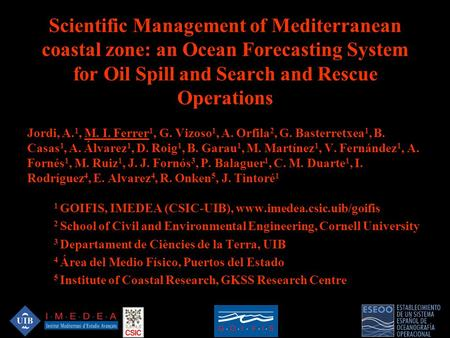 Scientific Management of Mediterranean coastal zone: an Ocean Forecasting System for Oil Spill and Search and Rescue Operations Jordi, A. 1, M. I. Ferrer.