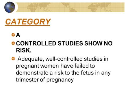 CATEGORY A CONTROLLED STUDIES SHOW NO RISK. Adequate, well-controlled studies in pregnant women have failed to demonstrate a risk to the fetus in any trimester.