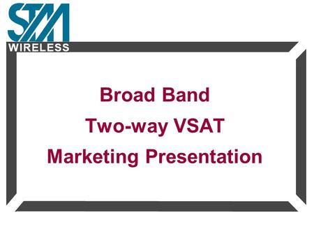 W I R E L E S SW I R E L E S S Broad Band Two-way VSAT Marketing Presentation.