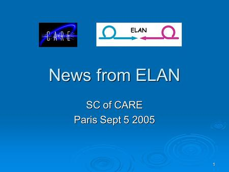 1 News from ELAN SC of CARE Paris Sept 5 2005. 2 News from ILC  GDE structure founded under B. Barish: 3 GDE regional Directors + ~40 CORE team (4 from.