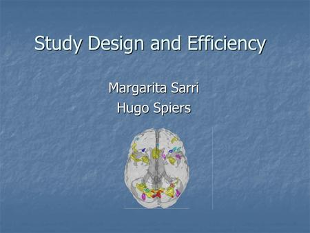 Study Design and Efficiency Margarita Sarri Hugo Spiers.