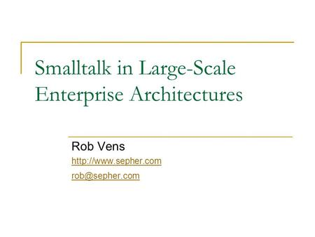 Smalltalk in Large-Scale Enterprise Architectures Rob Vens