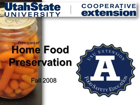 Home Food Preservation Principles of Fall 2008. Instructions to modify presentation 2 1.Copyright: Permission is granted for all use/reuse by U.S.U. Extension.