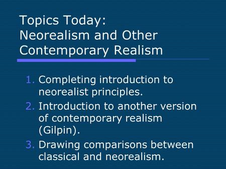 Topics Today: Neorealism and Other Contemporary Realism 1.Completing introduction to neorealist principles. 2.Introduction to another version of contemporary.