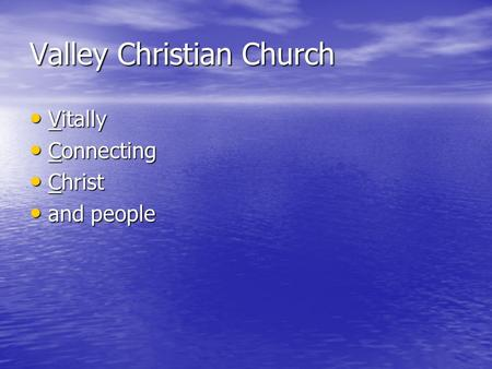 Valley Christian Church Vitally Vitally Connecting Connecting Christ Christ and people and people.