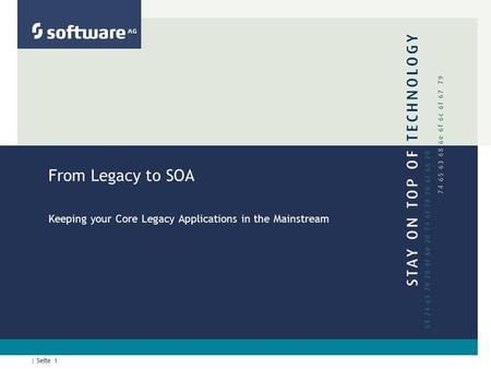 | Seite 1 From Legacy to SOA Keeping your Core Legacy Applications in the Mainstream.