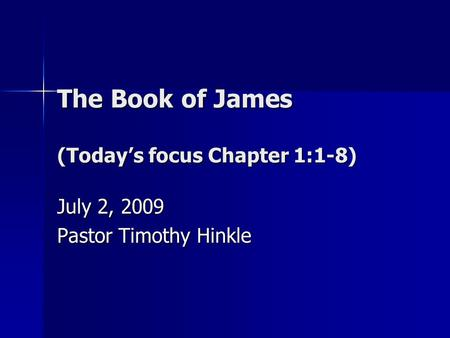 The Book of James (Today's focus Chapter 1:1-8) July 2, 2009 Pastor Timothy Hinkle.