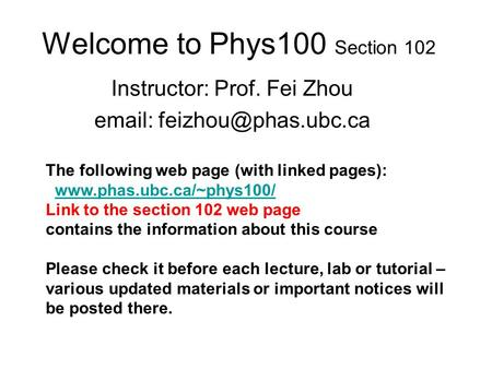 Welcome to Phys100 Section 102 Instructor: Prof. Fei Zhou   The following web page (with linked pages):