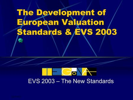 29/10/04 The Development of European Valuation Standards & EVS 2003 EVS 2003 – The New Standards.