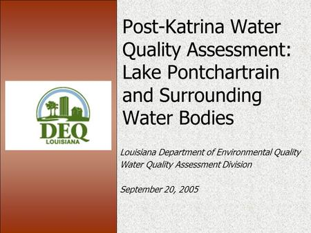 Post-Katrina Water Quality Assessment: Lake Pontchartrain and Surrounding Water Bodies Louisiana Department of Environmental Quality Water Quality Assessment.