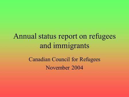 Annual status report on refugees and immigrants Canadian Council for Refugees November 2004.