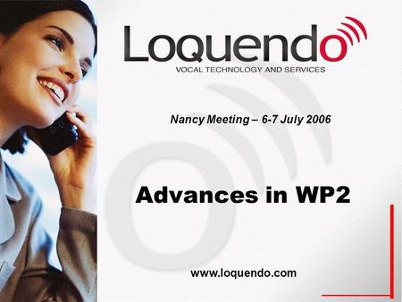 Advances in WP2 Nancy Meeting – 6-7 July 2006 www.loquendo.com.