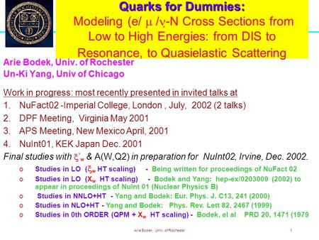 Arie Bodek, Univ. of Rochester1 Quarks for Dummies: Quarks for Dummies: Modeling (e/  /  -N Cross Sections from Low to High Energies: from DIS to Resonance,